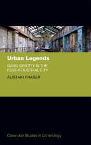 Urban Legends: Gang Identity in the post-industrial city, by Alistair Fraser